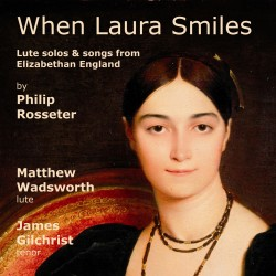 When Laura Smiles: Lute solos and songs from Elizabethan England