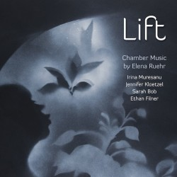 Lift: Chamber Music by Elena Ruehr