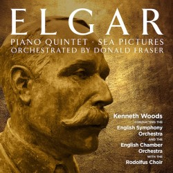 Elgar: Piano Quintet & Sea Pictures – Orchestrated by Donald Fraser
