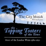 The Topping Tooters of the Town: Music of the London Waits 1580 – 1650