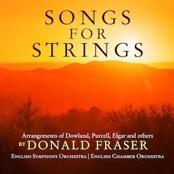 Songs for Strings: Arrangements of Dowland, Purcell, Elgar and others by Donald Fraser