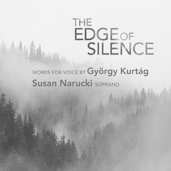 The Edge of Silence: Works for Voice by György Kurtág